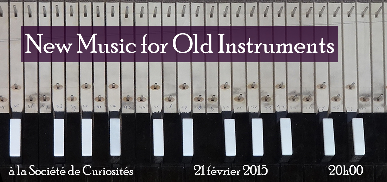 [New Music for Old Instruments La Societe de Curiosites Paris Feb. 21, 2015 8pm]
